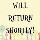 will return shortly